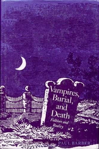 Paul Barber - Vampires, Burial, and Death - Folklore and Reality