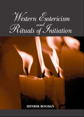 Henrik Bogdan - Western Esotericism and Rituals of Initiation