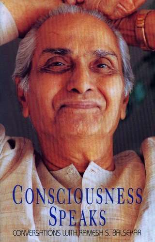 Ramesh S. Balsekar - Consciousness Speaks
