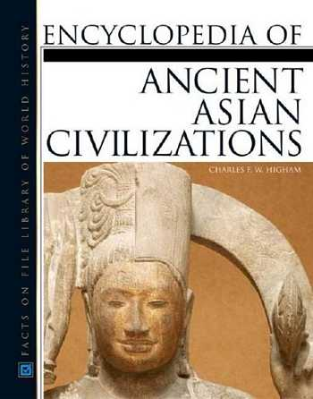 Charles Higham - Encyclopedia of Ancient Asian Civilizations