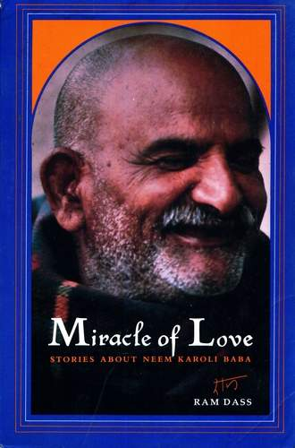 Ram Dass - Miracle of Love - Stories about Neem Karoli Baba