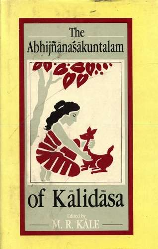 The Abhijnanasakuntalam of Kalidasa (edited by M.R. Kale)