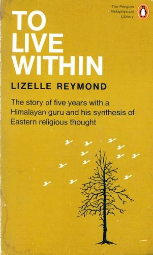 L. Reymond - To Live Within - Five Years with a Himalayan Guru