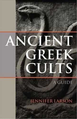 Jennifer Larson - Ancient Greek Cults - A Guide