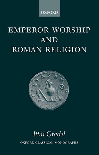 Ittai Gradel - Emperor Worship and Roman Religion