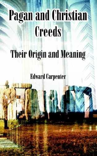Edward Carpenter - Pagan and Christian Creeds