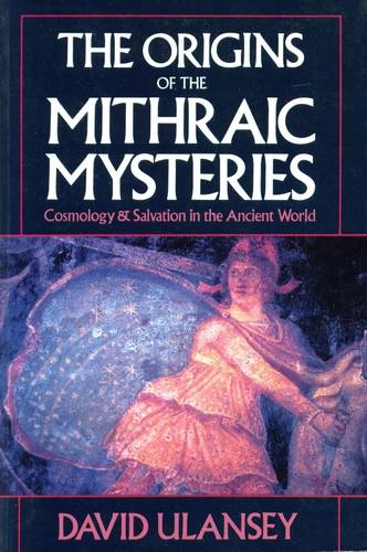 David Ulansey - The Origins of the Mithraic Mysteries