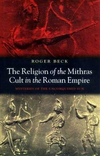 R. Beck - The Religion of the Mithras Cult in the Roman Empire