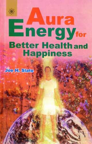 Joe H. Slate - Aura Energy for Better Health and Happiness