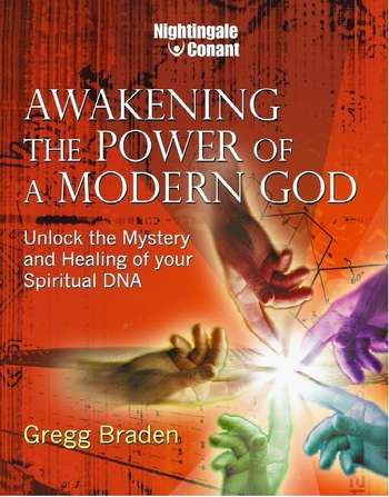 Gregg Braden - Awakening the Power of a Modern God