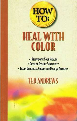 Ted Andrews - How to Heal with Color