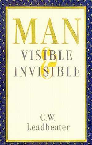 C.W. Leadbeater - Man - Visible and Invisible