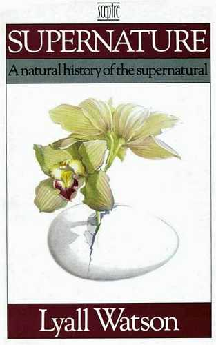 L. Watson - Supernature - A Natural History of the Supernatural