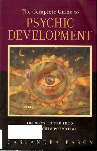 Cassandra Eason - The Complete Guide to Psychic Development