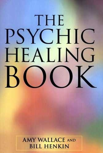 Amy Wallace - The Psychic Healing Book