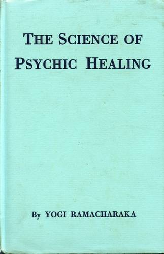 Yogi Ramacharaka - The Science of Psychic Healing