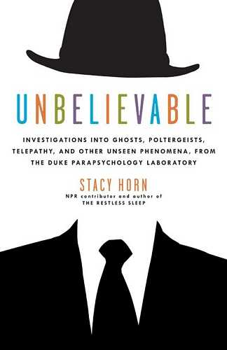 Stacy Horn - Unbelivable - Investigations into Parapsychology