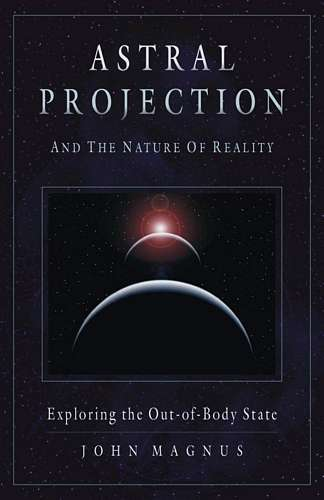 John Magnus - Astral Projections and the Nature of Reality