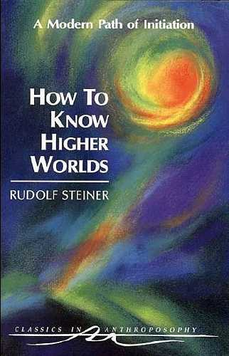 Rudolf Steiner - How to Know Higher Worlds