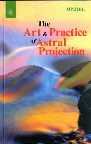Ophiel - The Art & Practice of Astral Projection