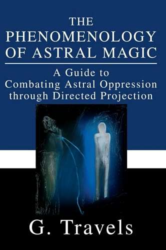 G. Travels - The Phenomenology of Astral Magic