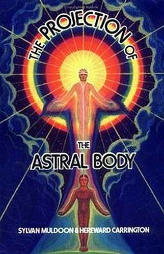 Sylvan Muldoon - The Projection of the Astral Body