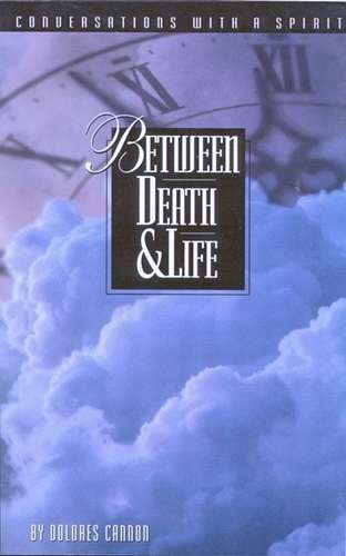 Dolores Cannon - Between Death & Life