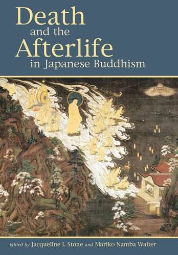 Jacqueline Stone - Death and the Afterlife in Japanese Buddhism