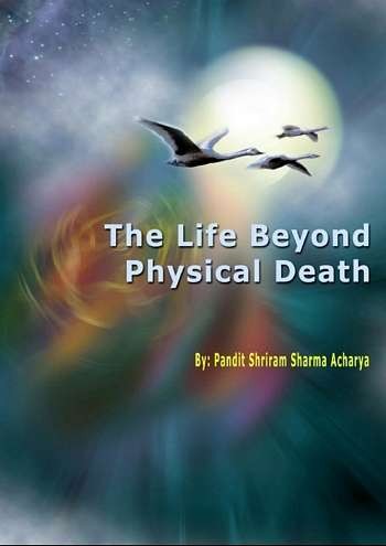 Shriram Sharma Acharya - The Life Beyond Physical Death
