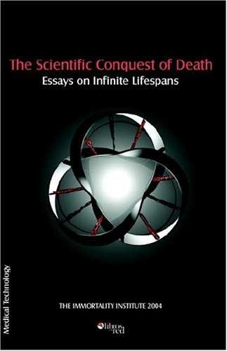 The Scientific Conquest of Death - Essays on Infinite Lifespans