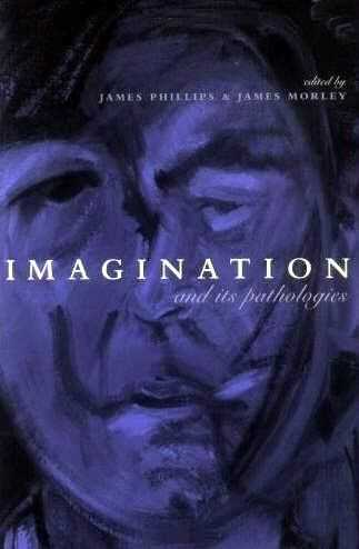 James Phillips - Imagination and its Pathologies