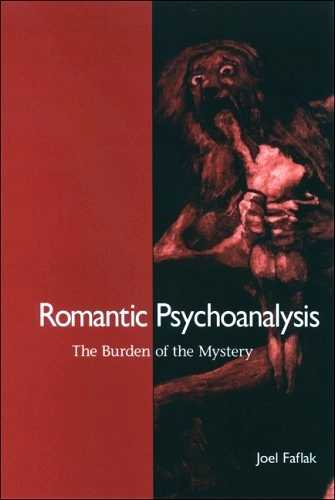 J. Faflak - Romantic Psychoanalysis - The Burden of the Mystery