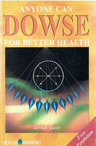 Arthur Bailey - Anyone can Dowse for Better Health