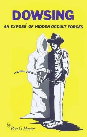 Ben G. Hester - Dowsing - An Expose of Hidden Occult Forces