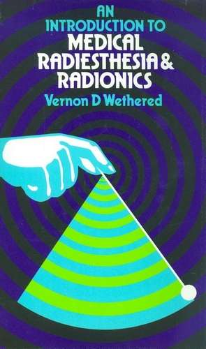 V.Wethered - An Introduction to Medical Radiesthesia & Radionics