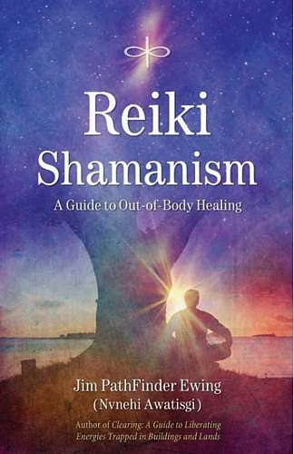 Jim Ewing - Reiki Shamanism - A Guide to Out-of-Body Healing