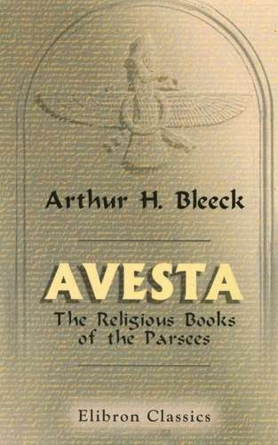 Arthur H. Bleeck - Avesta - The Religious Books of the Parsees