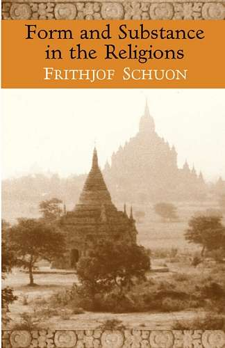 Frithjof Schuon - Form and Substance in the Religions