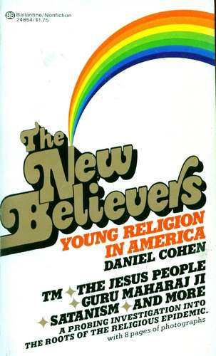 Daniel Cohen - The New Believers - Young Religion in America