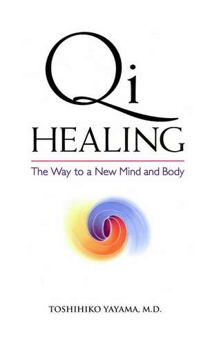 Toshihiki Yayama - Qi Healing - The Way to a New Mind and Body