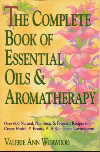 V. Worwood - The Complete Book of Essential Oils & Aromatherapy