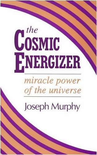 Joseph Murphy - The Cosmic Energizer