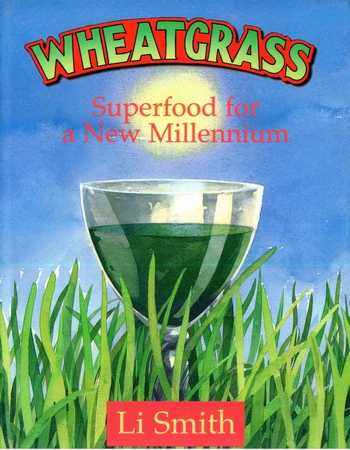 Li Smith - Wheatgrass - Superfood for a New Millennium