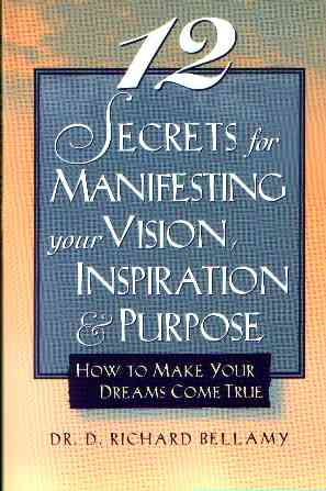 D. Richard Bellamy - 12 Secrets for Manifesting your Vision