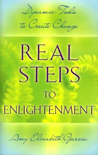 Amy Elizabeth Garcia - Real Steps to Enlightenment