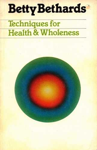 Betty Bethards - Techniques for Health & Wholeness