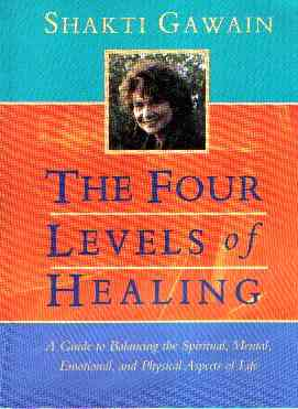 Shakti Gawain - The Four Levels of Healing