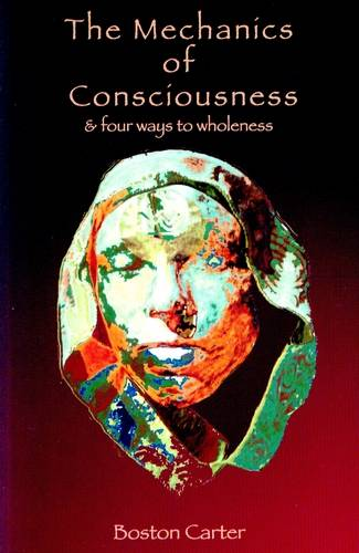 Boston Carter - The Mechanics of Consciousness