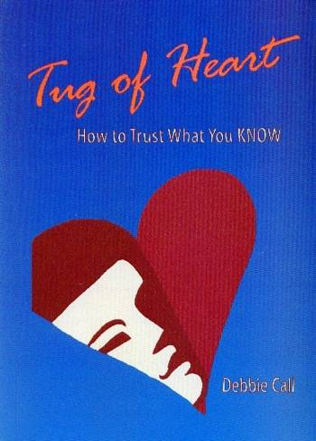 Debbie Call - Tug of Heart - How to Trust what You KNOW