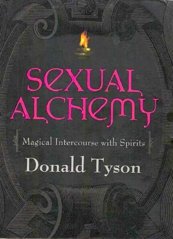Donald Tyson - Sexual Alchemy - Magical Intercourse with Spirits